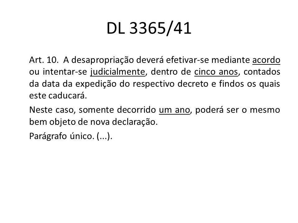DL 3365/41 Art. 10. A desapropriação deverá efetivar-se mediante acordo ou intentar-se judicialmente, dentro de cinco anos, contados da data da expedi
