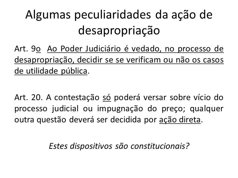 Algumas peculiaridades da ação de desapropriação Art. 9o Ao Poder Judiciário é vedado, no processo de desapropriação, decidir se se verificam ou não o