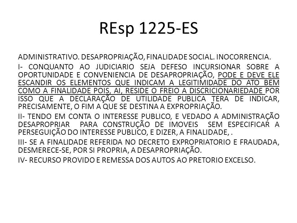 REsp 1225-ES ADMINISTRATIVO. DESAPROPRIAÇÃO, FINALIDADE SOCIAL. INOCORRENCIA. I- CONQUANTO AO JUDICIARIO SEJA DEFESO INCURSIONAR SOBRE A OPORTUNIDADE