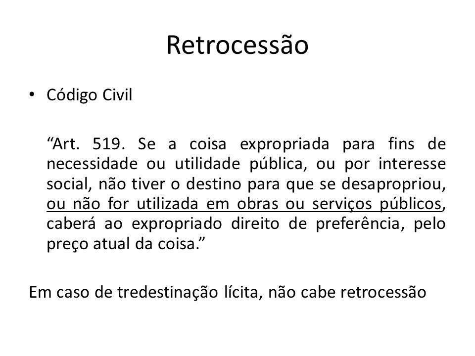 """Retrocessão Código Civil """"Art. 519. Se a coisa expropriada para fins de necessidade ou utilidade pública, ou por interesse social, não tiver o destino"""