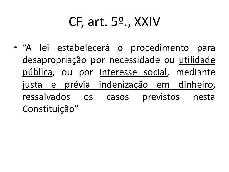 """CF, art. 5º., XXIV """"A lei estabelecerá o procedimento para desapropriação por necessidade ou utilidade pública, ou por interesse social, mediante just"""