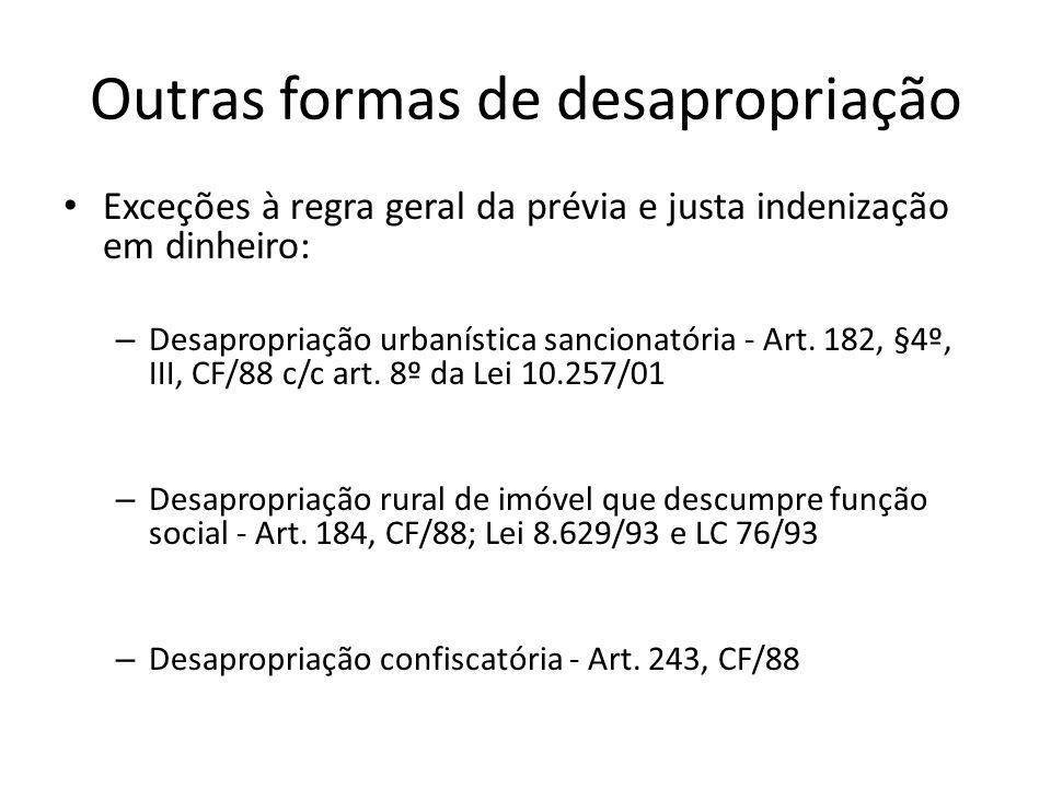 Outras formas de desapropriação Exceções à regra geral da prévia e justa indenização em dinheiro: – Desapropriação urbanística sancionatória - Art. 18