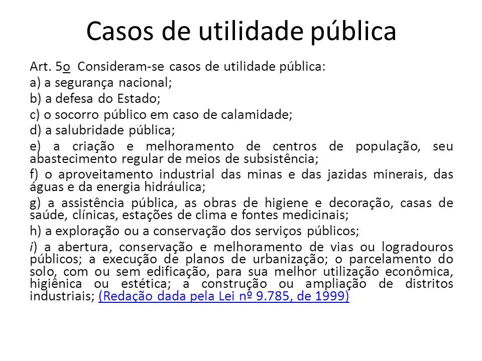 Casos de utilidade pública Art. 5o Consideram-se casos de utilidade pública: a) a segurança nacional; b) a defesa do Estado; c) o socorro público em c