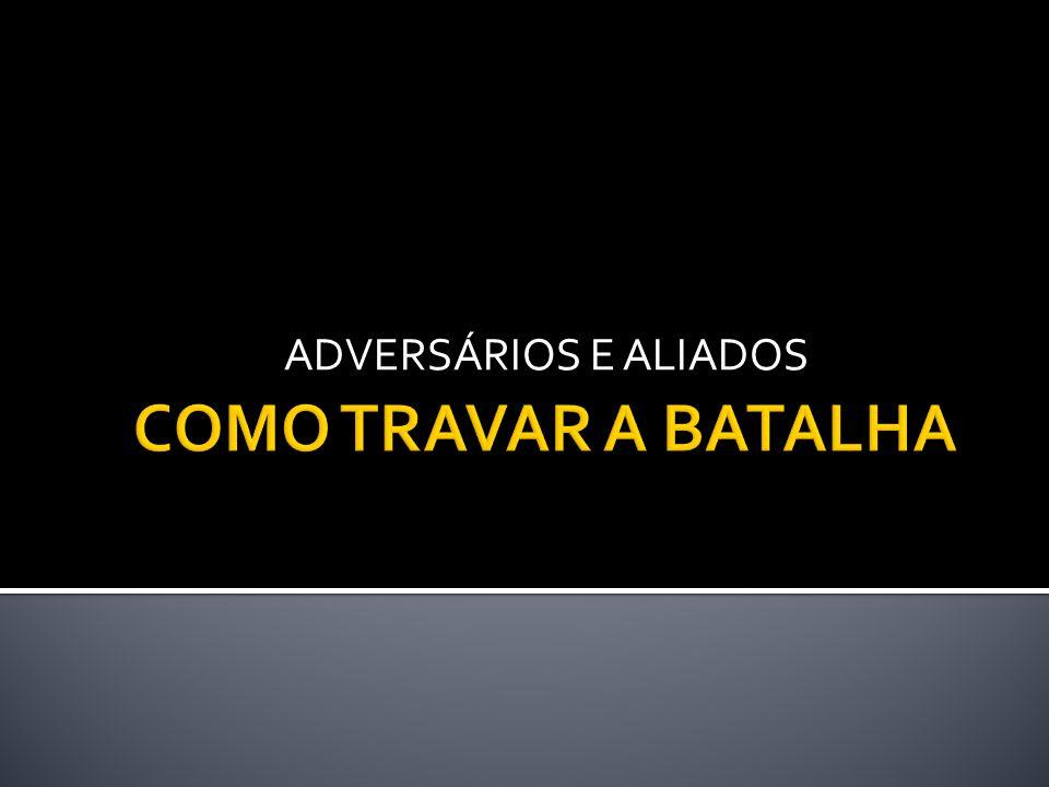 ADVERSÁRIOS E ALIADOS