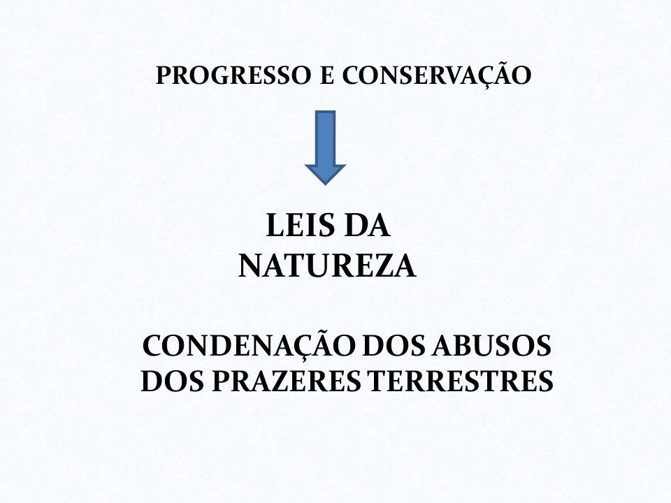 PROGRESSO E CONSERVAÇÃO LEIS DA NATUREZA CONDENAÇÃO DOS ABUSOS DOS PRAZERES TERRESTRES