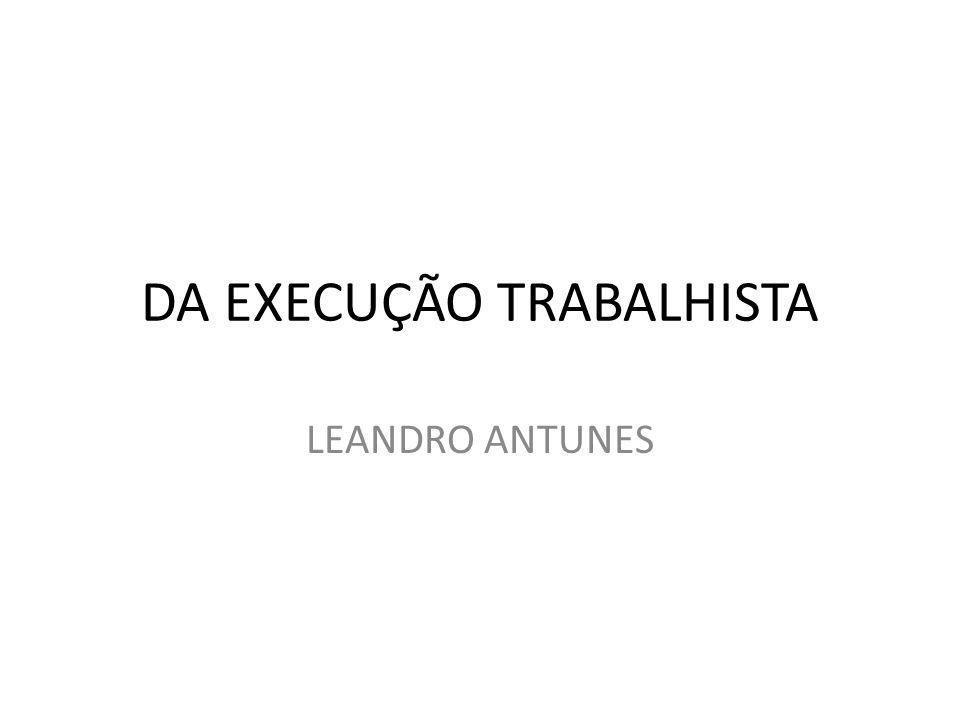 DA EXECUÇÃO TRABALHISTA LEANDRO ANTUNES