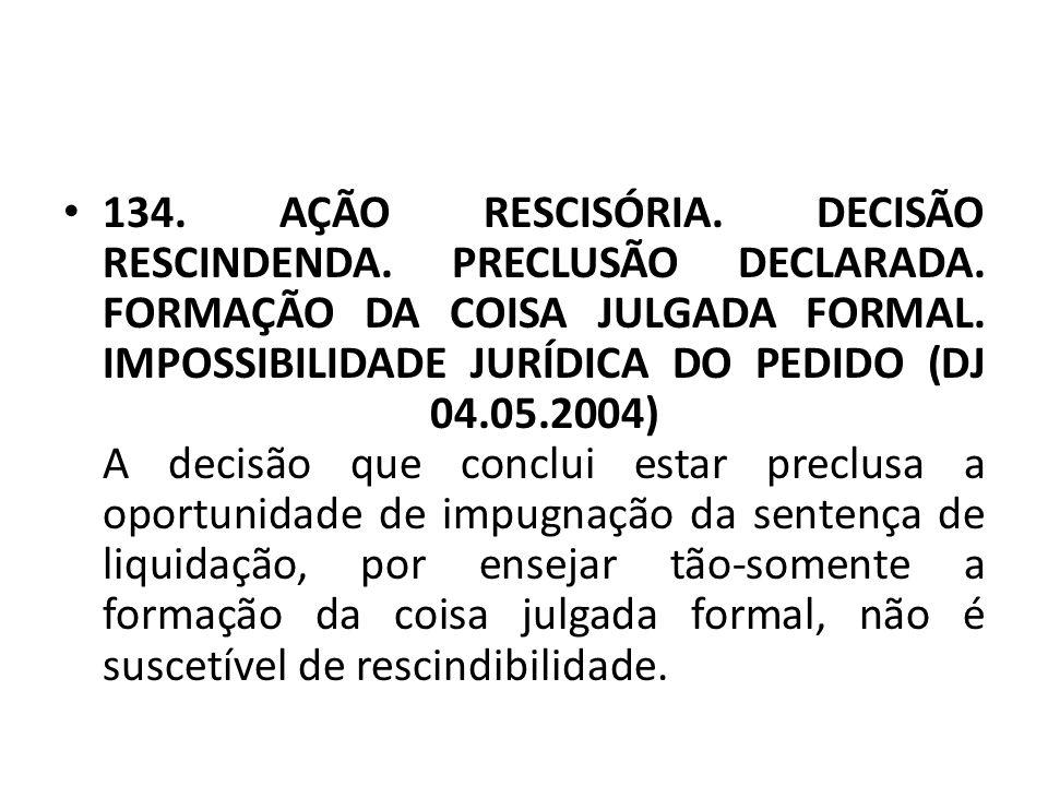 134.AÇÃO RESCISÓRIA. DECISÃO RESCINDENDA. PRECLUSÃO DECLARADA.