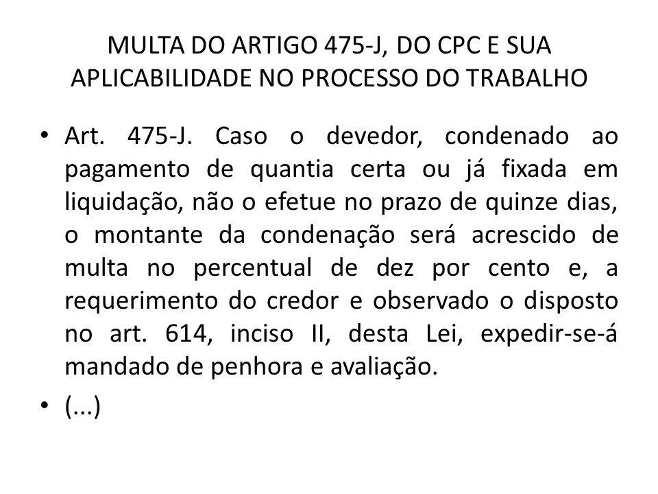 MULTA DO ARTIGO 475-J, DO CPC E SUA APLICABILIDADE NO PROCESSO DO TRABALHO Art.
