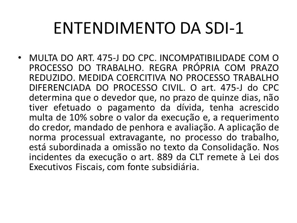 ENTENDIMENTO DA SDI-1 MULTA DO ART.475-J DO CPC. INCOMPATIBILIDADE COM O PROCESSO DO TRABALHO.
