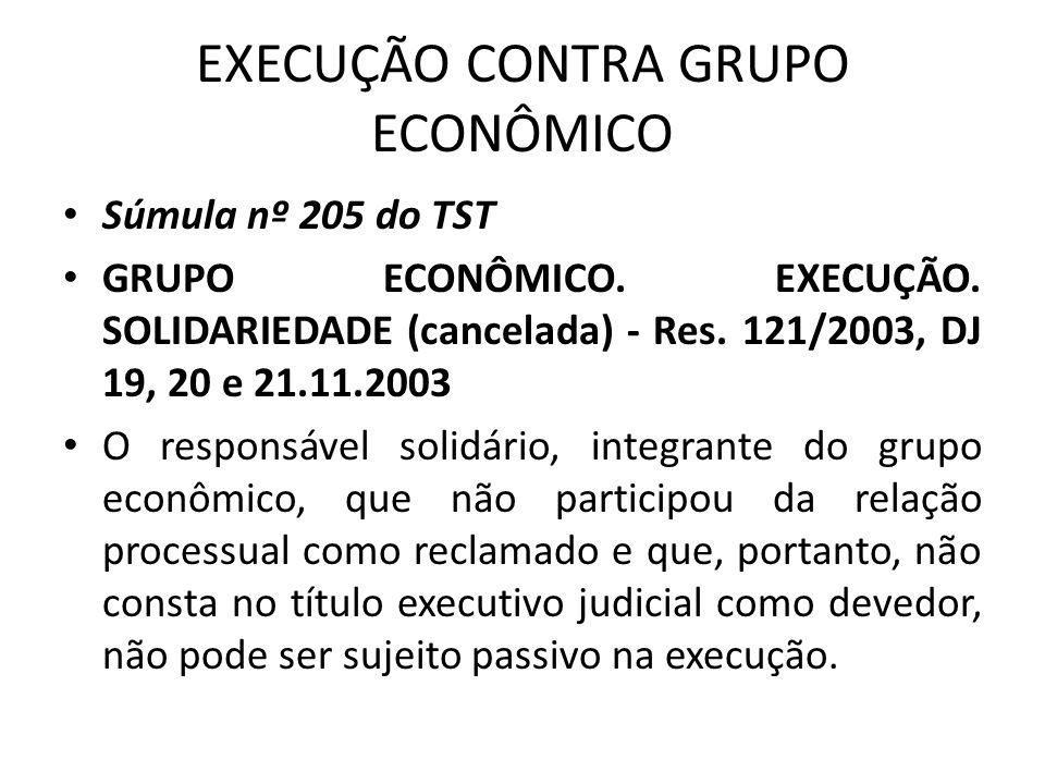 EXECUÇÃO CONTRA GRUPO ECONÔMICO Súmula nº 205 do TST GRUPO ECONÔMICO.