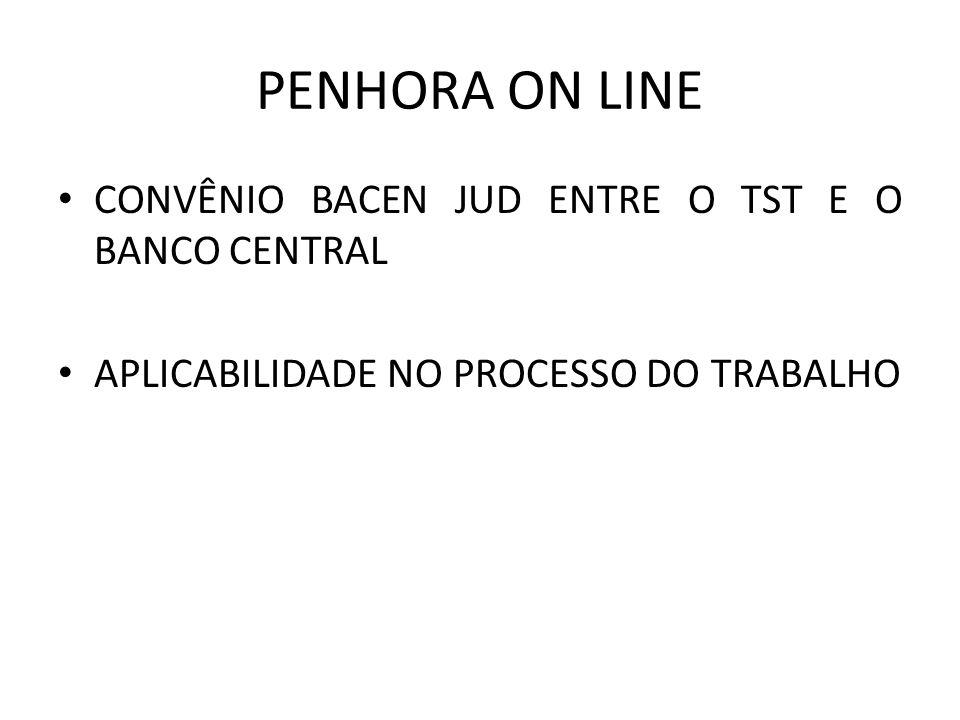 PENHORA ON LINE CONVÊNIO BACEN JUD ENTRE O TST E O BANCO CENTRAL APLICABILIDADE NO PROCESSO DO TRABALHO
