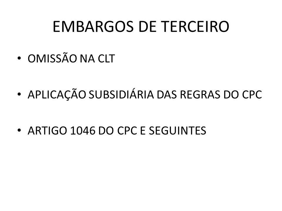EMBARGOS DE TERCEIRO OMISSÃO NA CLT APLICAÇÃO SUBSIDIÁRIA DAS REGRAS DO CPC ARTIGO 1046 DO CPC E SEGUINTES