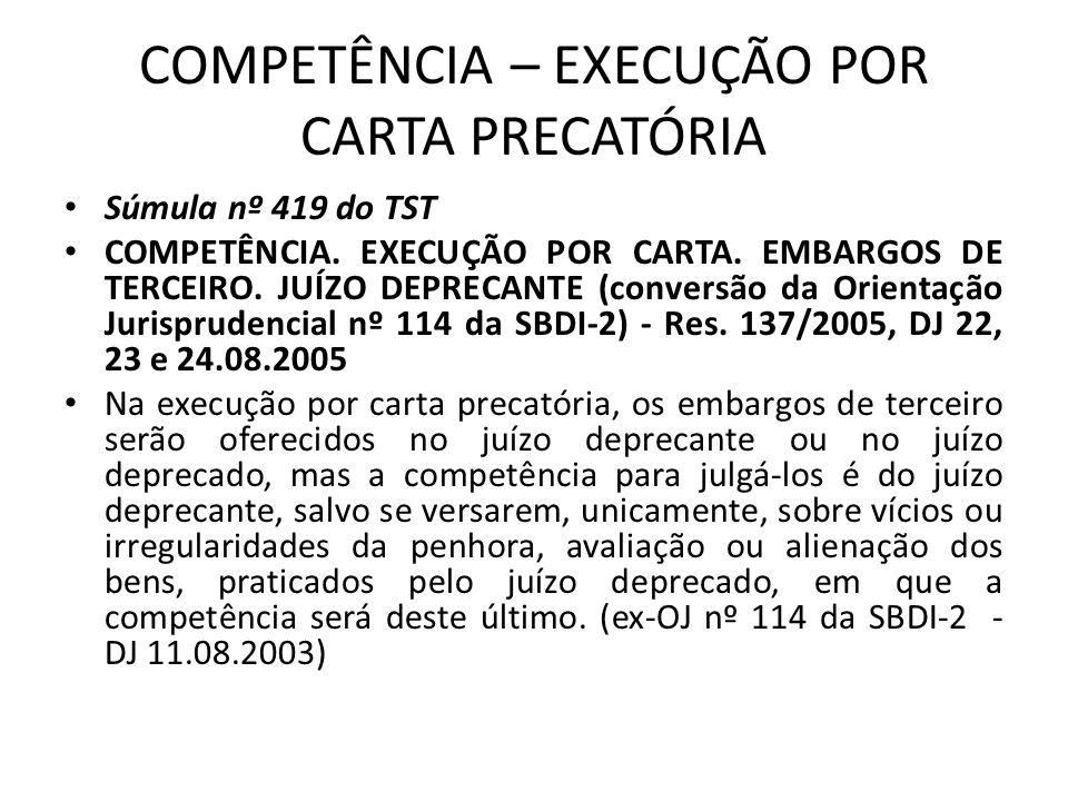 COMPETÊNCIA – EXECUÇÃO POR CARTA PRECATÓRIA Súmula nº 419 do TST COMPETÊNCIA.