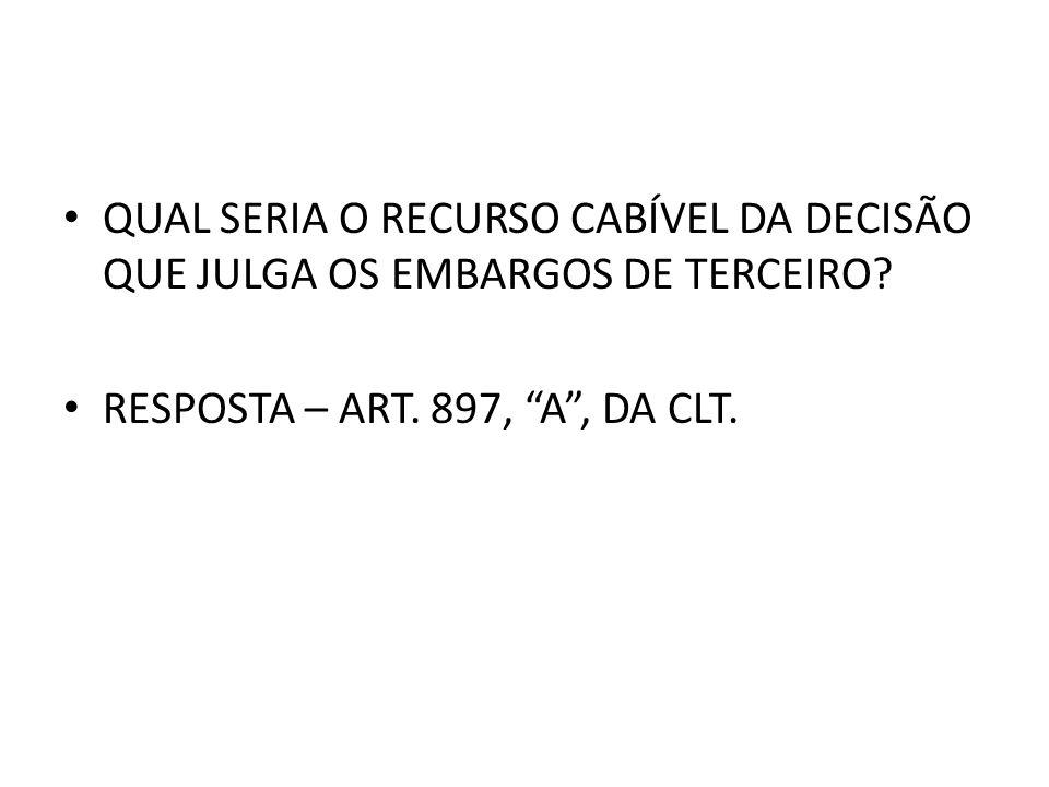 QUAL SERIA O RECURSO CABÍVEL DA DECISÃO QUE JULGA OS EMBARGOS DE TERCEIRO.