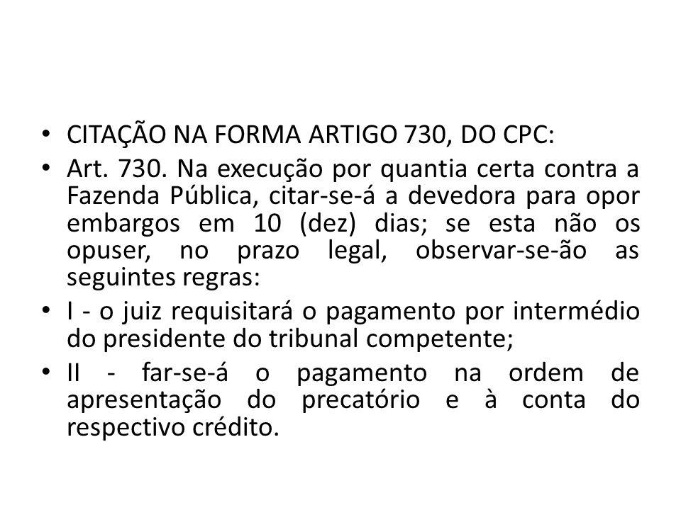 CITAÇÃO NA FORMA ARTIGO 730, DO CPC: Art.730.
