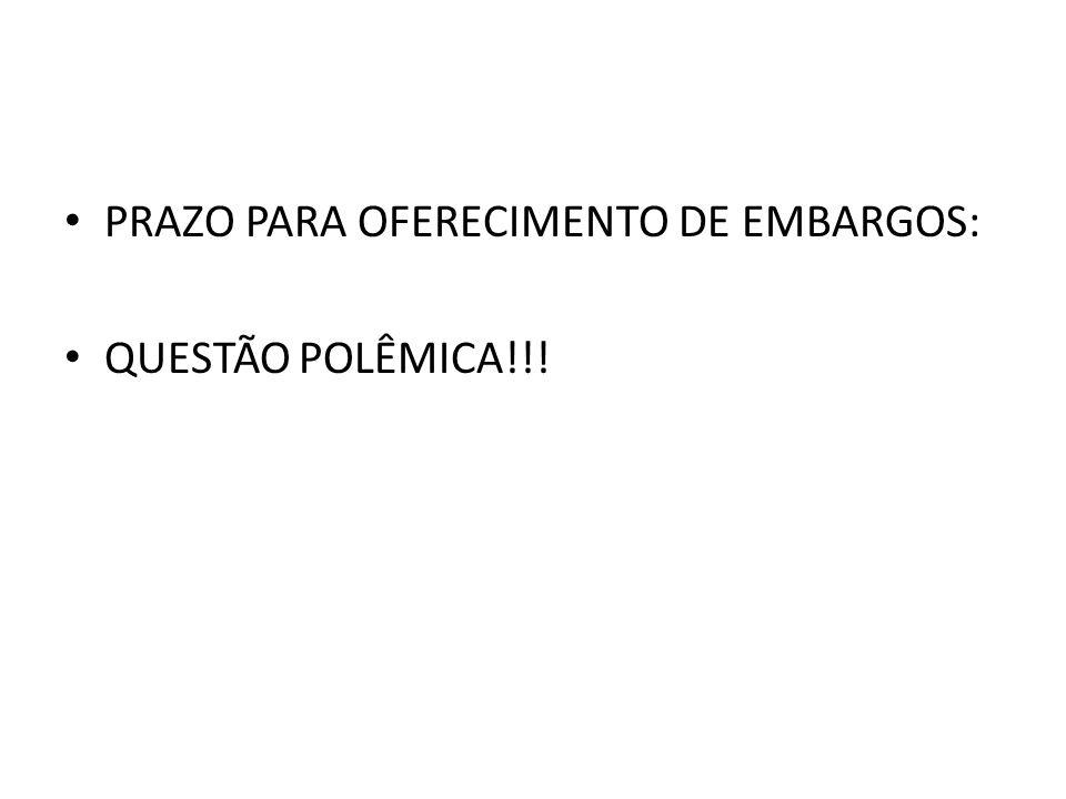 PRAZO PARA OFERECIMENTO DE EMBARGOS: QUESTÃO POLÊMICA!!!