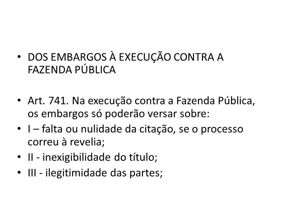 DOS EMBARGOS À EXECUÇÃO CONTRA A FAZENDA PÚBLICA Art.