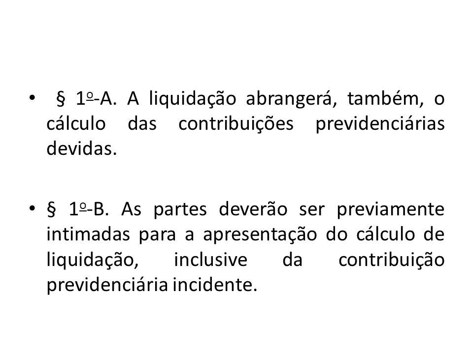 § 1 o -A.A liquidação abrangerá, também, o cálculo das contribuições previdenciárias devidas.