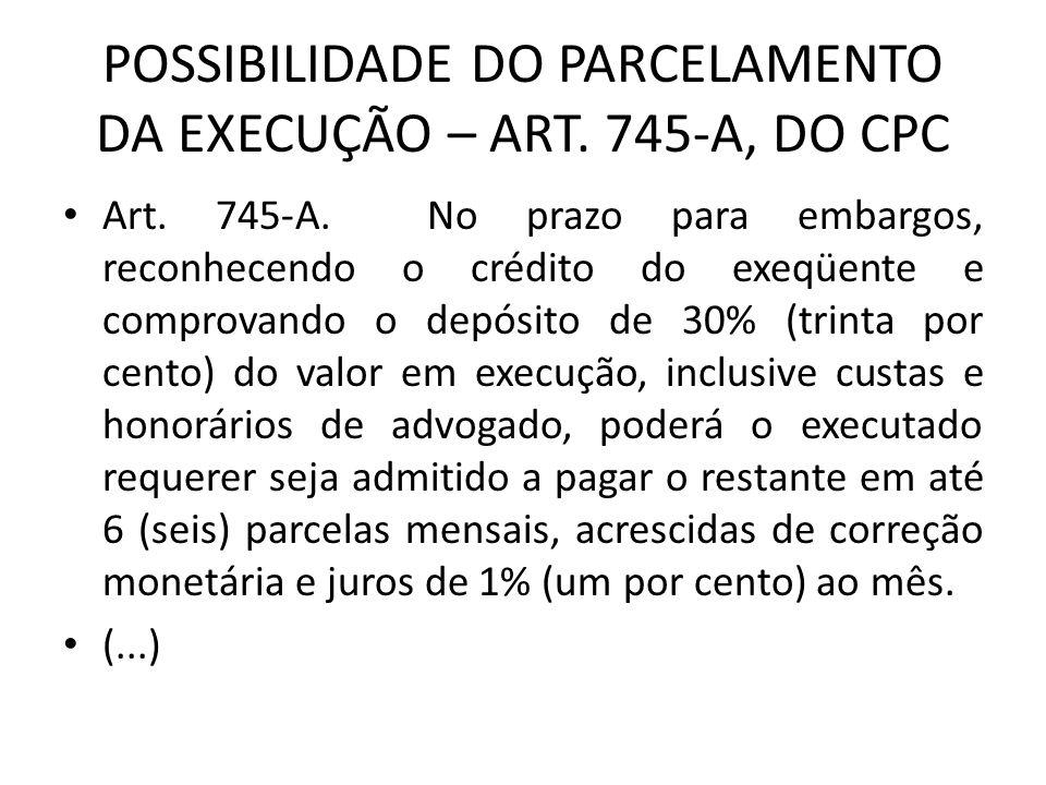 POSSIBILIDADE DO PARCELAMENTO DA EXECUÇÃO – ART.745-A, DO CPC Art.