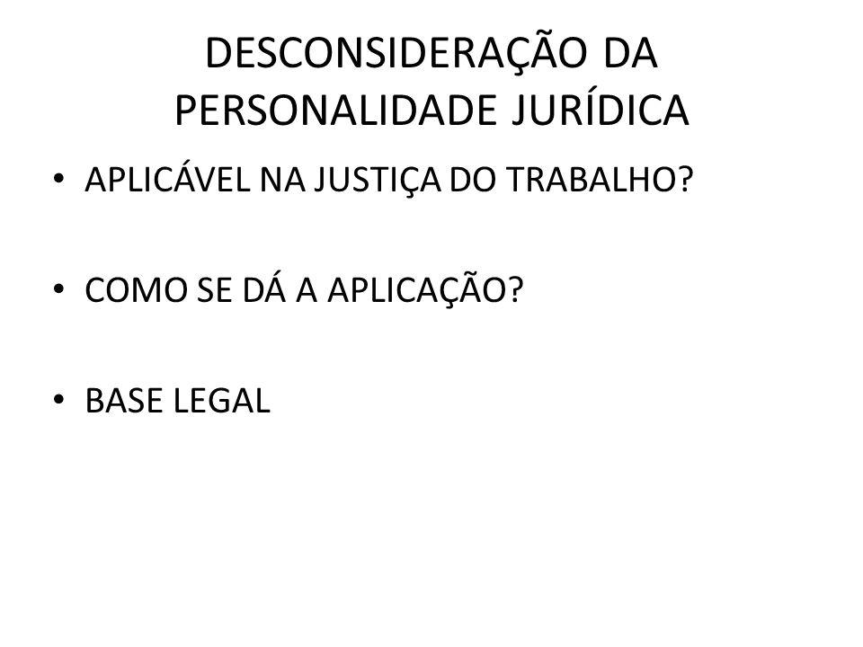 DESCONSIDERAÇÃO DA PERSONALIDADE JURÍDICA APLICÁVEL NA JUSTIÇA DO TRABALHO.
