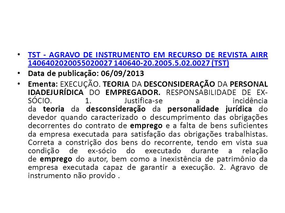 TST - AGRAVO DE INSTRUMENTO EM RECURSO DE REVISTA AIRR 1406402020055020027 140640-20.2005.5.02.0027 (TST) TST - AGRAVO DE INSTRUMENTO EM RECURSO DE REVISTA AIRR 1406402020055020027 140640-20.2005.5.02.0027 (TST) Data de publicação: 06/09/2013 Ementa: EXECUÇÃO.