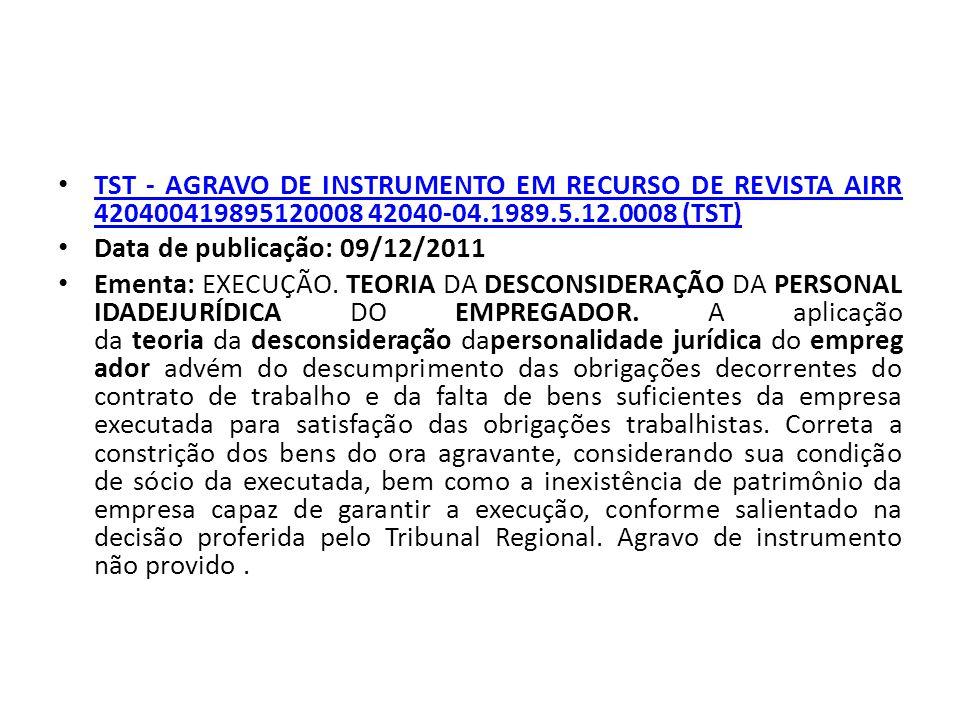 TST - AGRAVO DE INSTRUMENTO EM RECURSO DE REVISTA AIRR 420400419895120008 42040-04.1989.5.12.0008 (TST) TST - AGRAVO DE INSTRUMENTO EM RECURSO DE REVISTA AIRR 420400419895120008 42040-04.1989.5.12.0008 (TST) Data de publicação: 09/12/2011 Ementa: EXECUÇÃO.