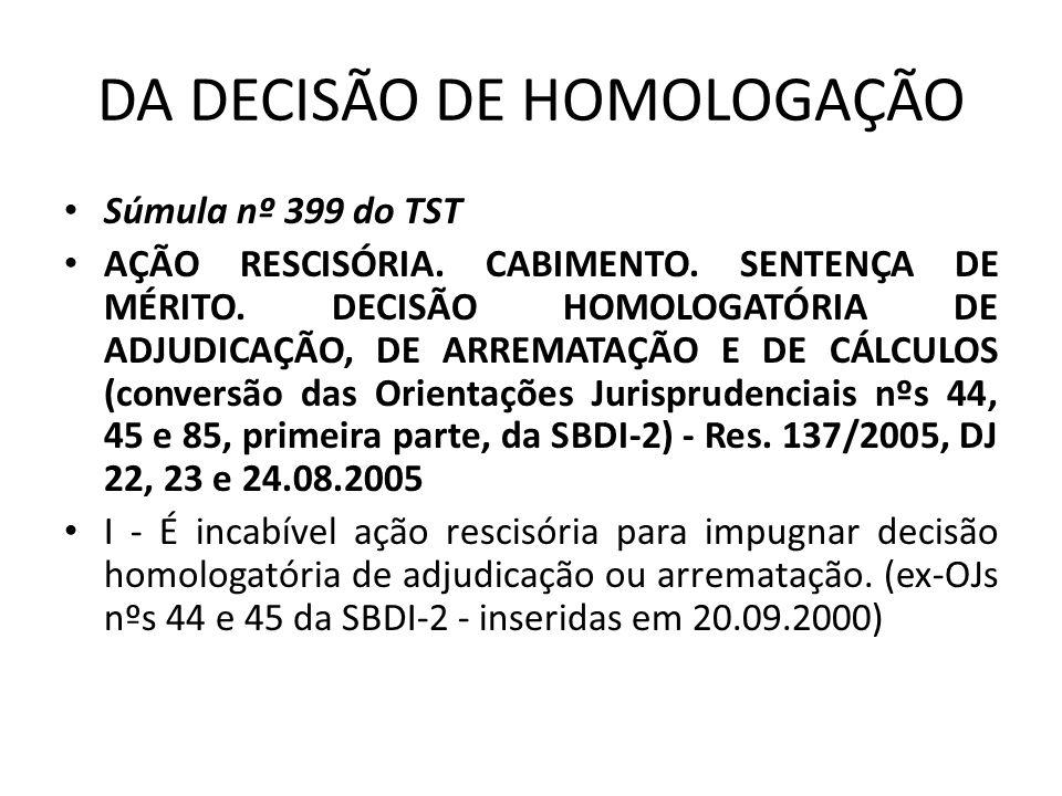 DA DECISÃO DE HOMOLOGAÇÃO Súmula nº 399 do TST AÇÃO RESCISÓRIA.