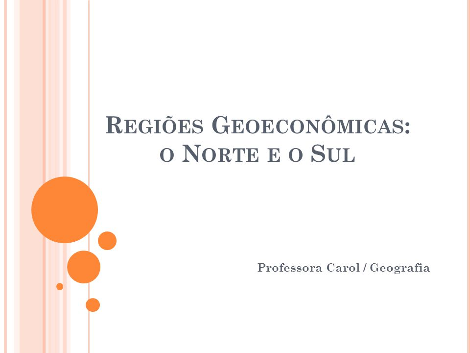 R EGIÕES G EOECONÔMICAS : O N ORTE E O S UL Professora Carol / Geografia