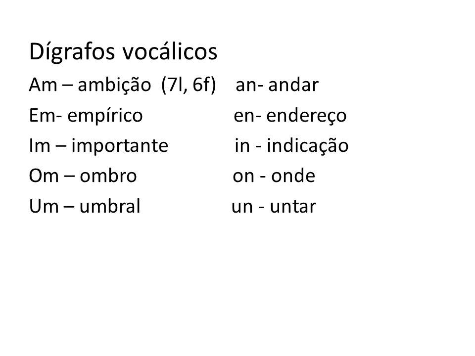 Dígrafos = di(2) grafo (grafias) Dígrafos consonantais nh- niNHo lh- miLHo ch- Chave ss- oSSo rr- aRRoz sc- creScer sç- naSÇo xc- eXCeção qu- QUeridos