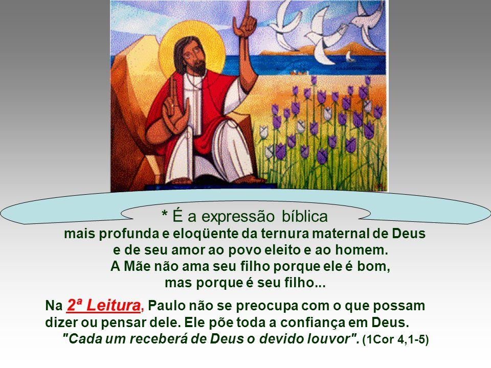 mais profunda e eloqüente da ternura maternal de Deus e de seu amor ao povo eleito e ao homem.