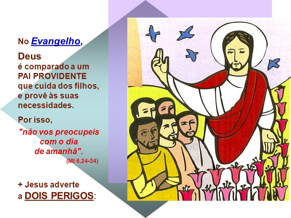 No Evangelho, Deus é comparado a um PAI PROVIDENTE que cuida dos filhos, e provê às suas necessidades.