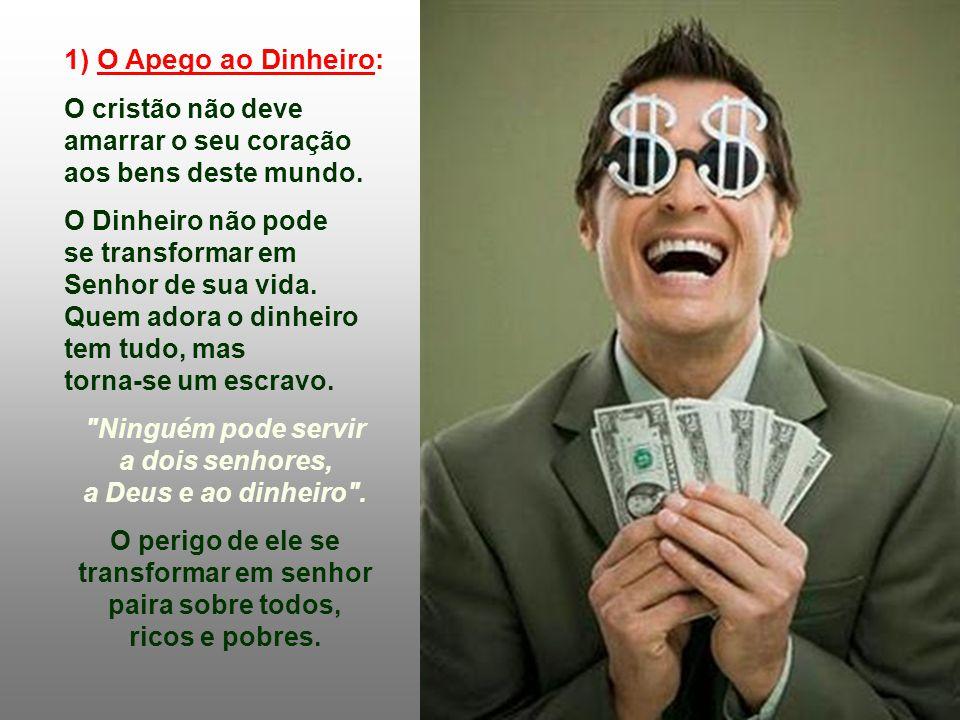 1) O Apego ao Dinheiro: O cristão não deve amarrar o seu coração aos bens deste mundo.