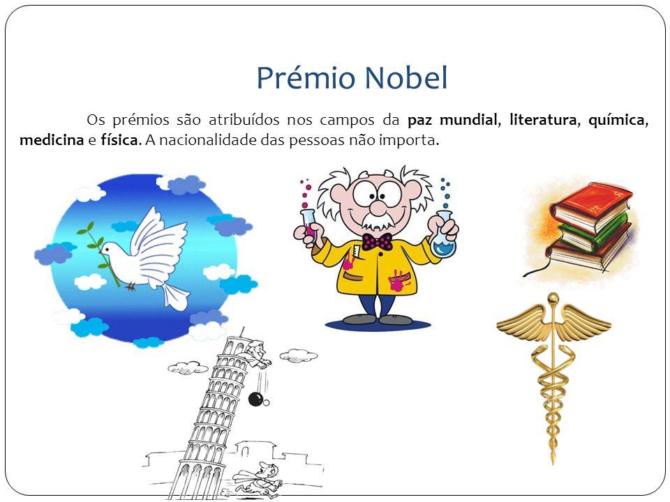 Prémio Nobel Os prémios são atribuídos nos campos da paz mundial, literatura, química, medicina e física. A nacionalidade das pessoas não importa.