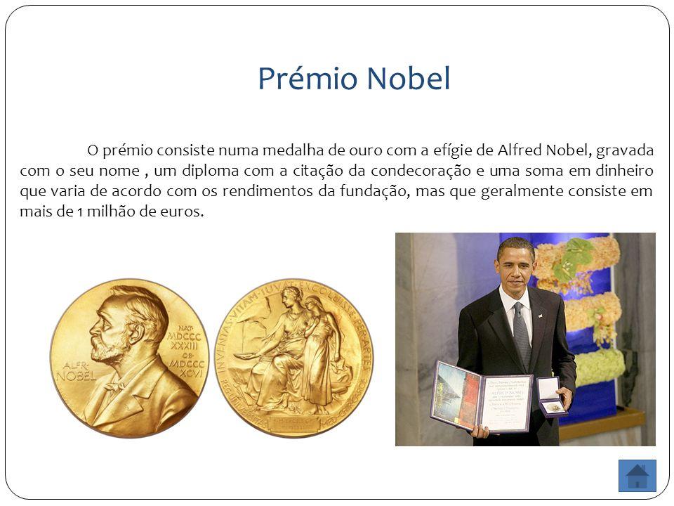 Prémio Nobel O prémio consiste numa medalha de ouro com a efígie de Alfred Nobel, gravada com o seu nome, um diploma com a citação da condecoração e u