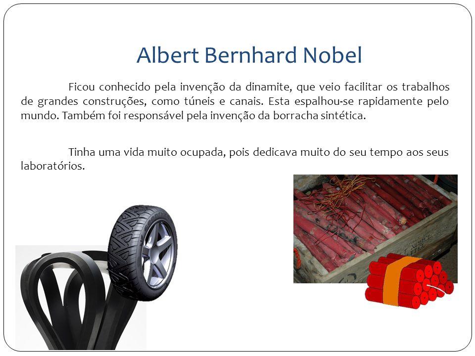 Albert Bernhard Nobel Ficou conhecido pela invenção da dinamite, que veio facilitar os trabalhos de grandes construções, como túneis e canais. Esta es
