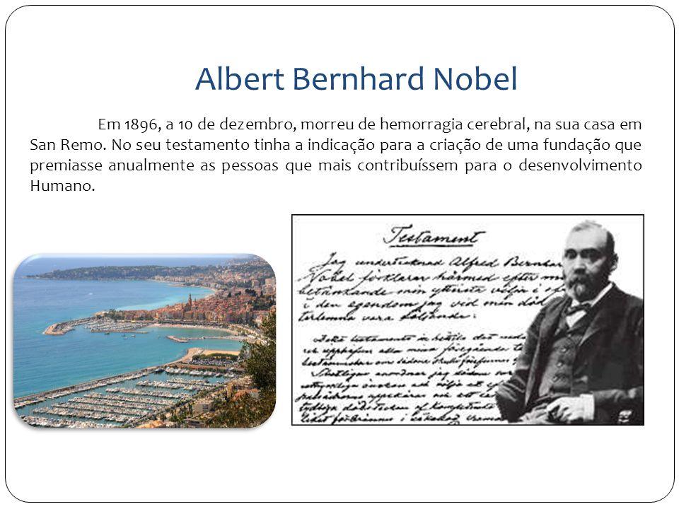 Albert Bernhard Nobel Em 1896, a 10 de dezembro, morreu de hemorragia cerebral, na sua casa em San Remo. No seu testamento tinha a indicação para a cr