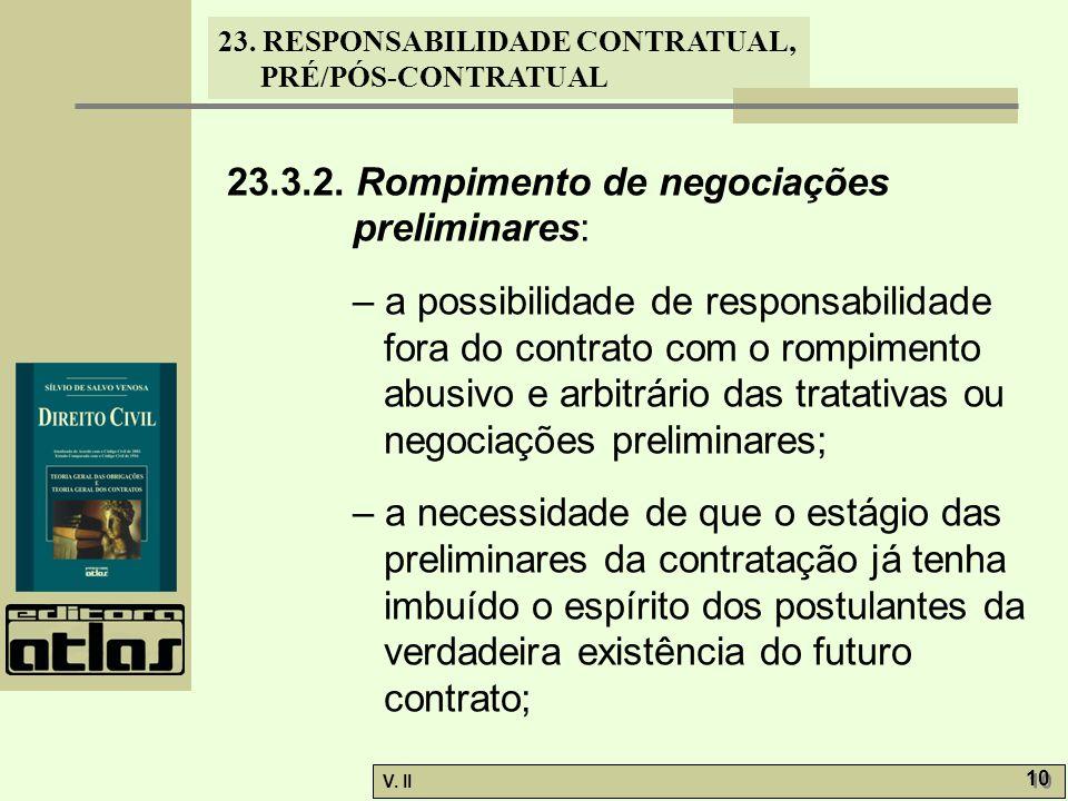 V. II 10 23. RESPONSABILIDADE CONTRATUAL, PRÉ/PÓS-CONTRATUAL 23.3.2. Rompimento de negociações preliminares: – a possibilidade de responsabilidade for