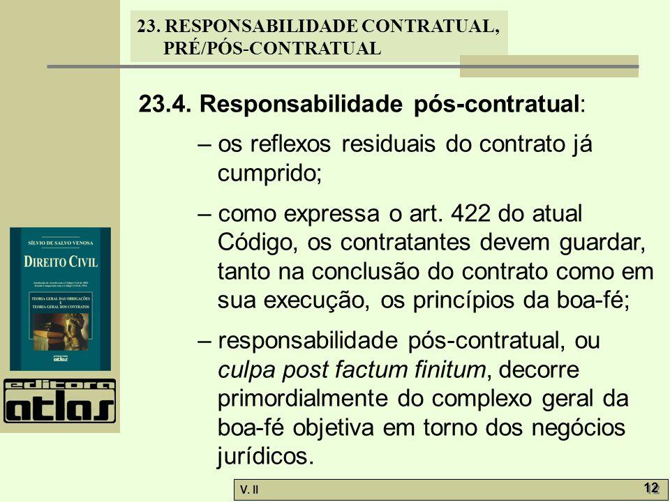 V. II 12 23. RESPONSABILIDADE CONTRATUAL, PRÉ/PÓS-CONTRATUAL 23.4. Responsabilidade pós-contratual: – os reflexos residuais do contrato já cumprido; –