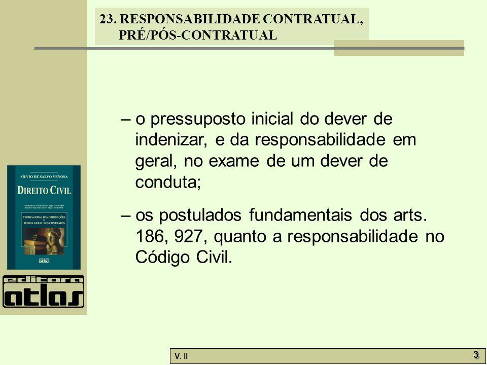 V. II 3 3 23. RESPONSABILIDADE CONTRATUAL, PRÉ/PÓS-CONTRATUAL – o pressuposto inicial do dever de indenizar, e da responsabilidade em geral, no exame