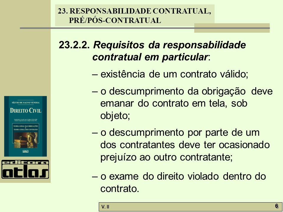 V. II 6 6 23. RESPONSABILIDADE CONTRATUAL, PRÉ/PÓS-CONTRATUAL 23.2.2. Requisitos da responsabilidade contratual em particular: – existência de um cont