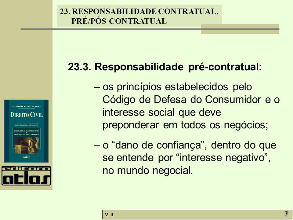 V. II 7 7 23. RESPONSABILIDADE CONTRATUAL, PRÉ/PÓS-CONTRATUAL 23.3. Responsabilidade pré-contratual: – os princípios estabelecidos pelo Código de Defe