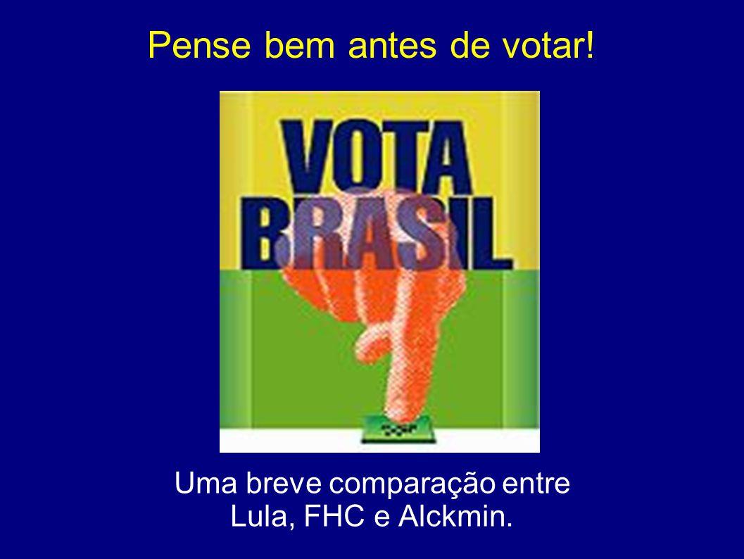 Pense bem antes de votar! Uma breve comparação entre Lula, FHC e Alckmin.