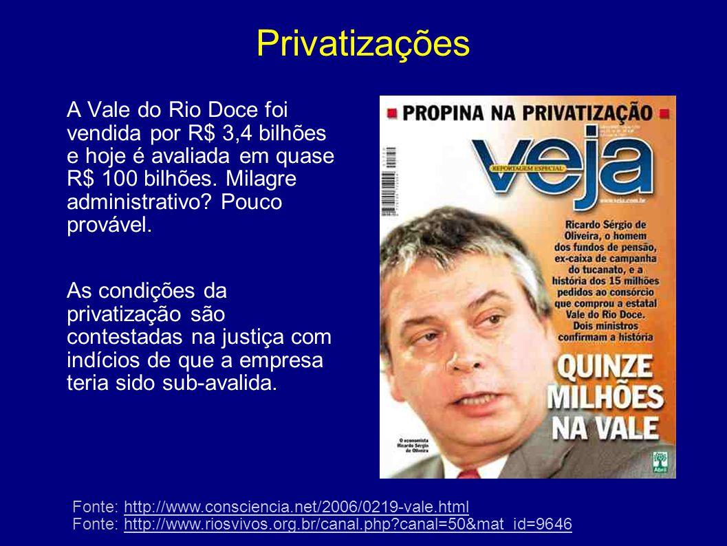 Privatizações A Vale do Rio Doce foi vendida por R$ 3,4 bilhões e hoje é avaliada em quase R$ 100 bilhões. Milagre administrativo? Pouco provável. As