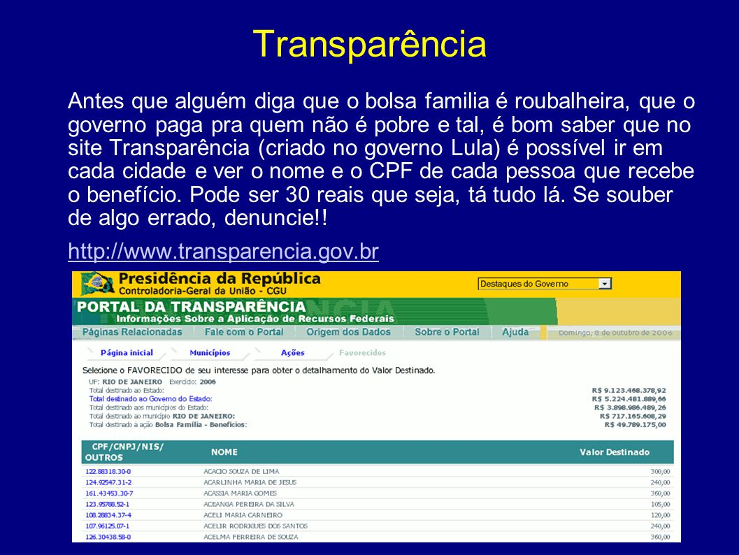 Transparência Antes que alguém diga que o bolsa familia é roubalheira, que o governo paga pra quem não é pobre e tal, é bom saber que no site Transpar