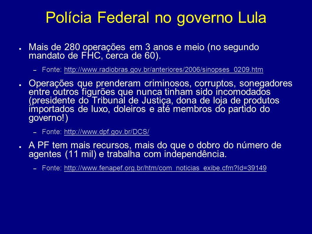 Polícia Federal no governo Lula ● Mais de 280 operações em 3 anos e meio (no segundo mandato de FHC, cerca de 60). – Fonte: http://www.radiobras.gov.b