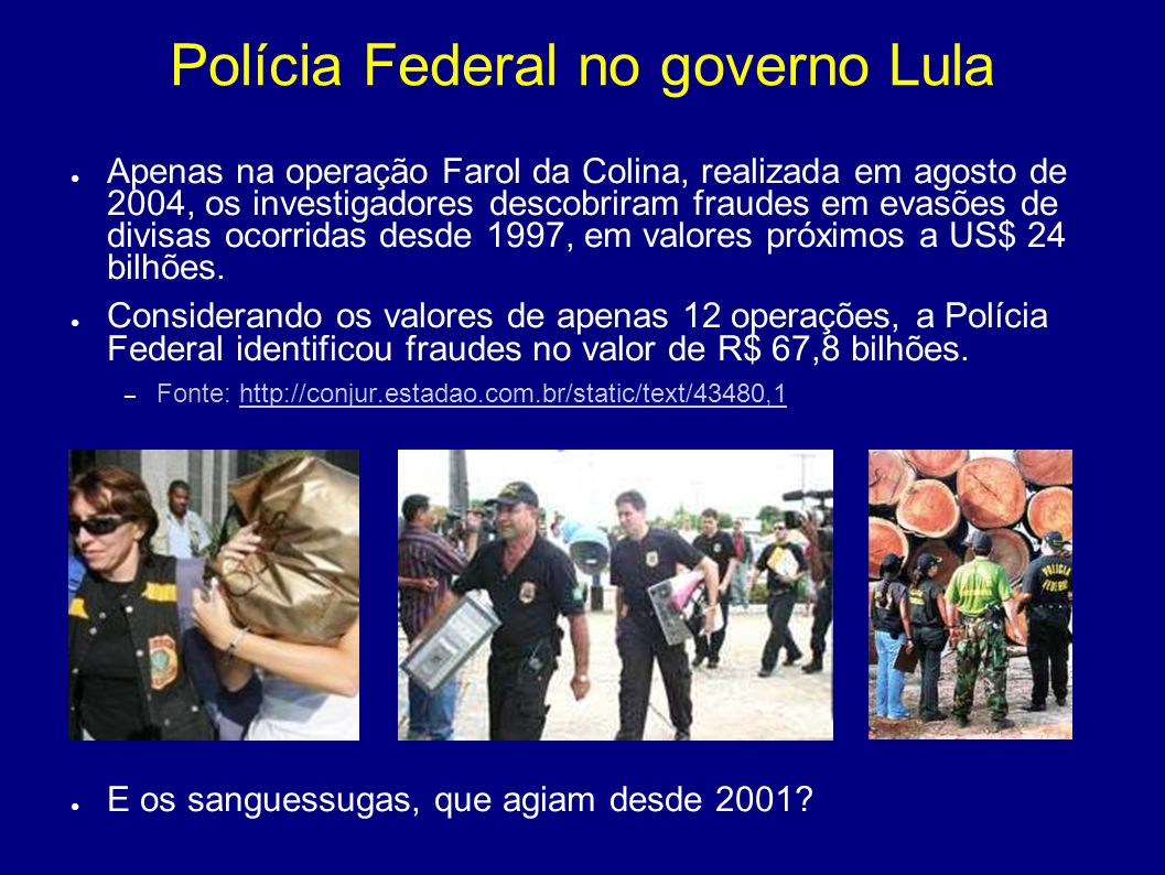 Polícia Federal no governo Lula ● Apenas na operação Farol da Colina, realizada em agosto de 2004, os investigadores descobriram fraudes em evasões de