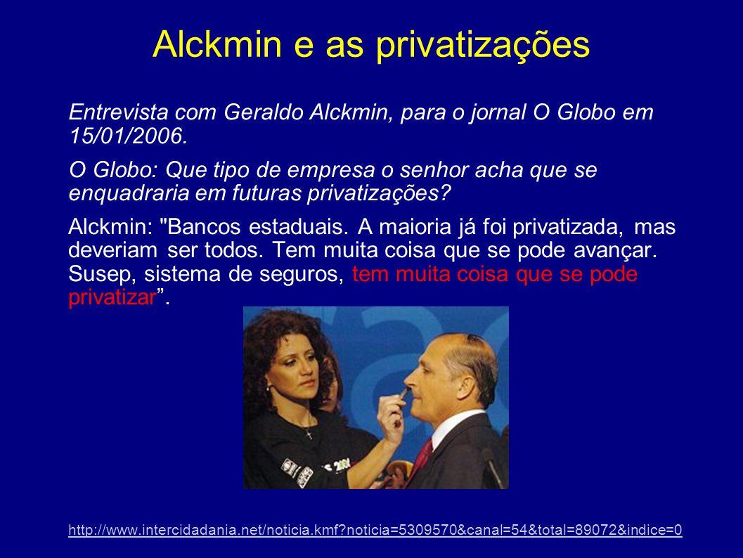 Alckmin e as privatizações O assessor econômico de Alckmin, Luiz Carlos Mendonça de Barros (sim, o mesmo do escândalo do BNDES...), em uma entrevista para revista EXAME, em 10/06/2005 disse: Se eu estivesse no próximo governo, trabalharia forte na privatização da Petrobras.