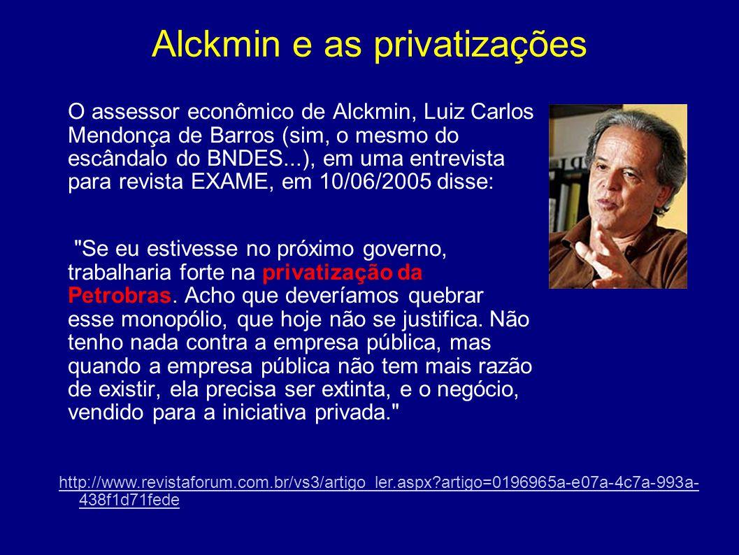 Alckmin e as privatizações O assessor econômico de Alckmin, Luiz Carlos Mendonça de Barros (sim, o mesmo do escândalo do BNDES...), em uma entrevista