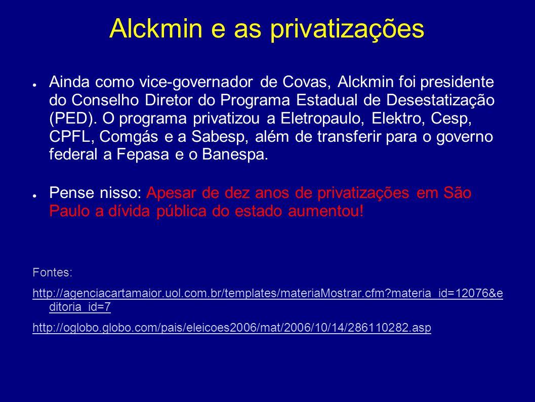 Alckmin e as privatizações ● Ainda como vice-governador de Covas, Alckmin foi presidente do Conselho Diretor do Programa Estadual de Desestatização (P