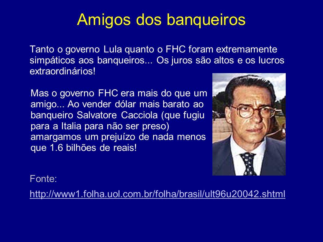 Amigos dos banqueiros Tanto o governo Lula quanto o FHC foram extremamente simpáticos aos banqueiros... Os juros são altos e os lucros extraordinários